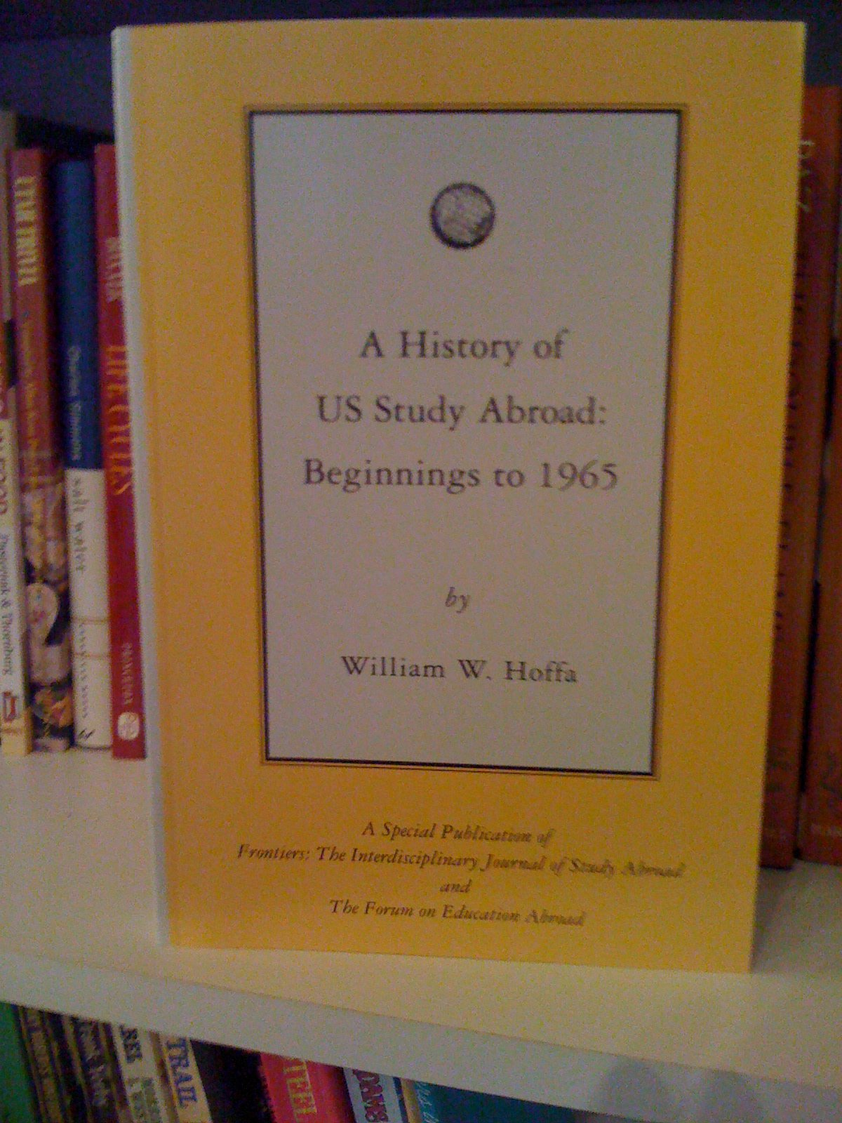 A History of US Study Abroad: Beginnings to 1965 (Paperback - 2000