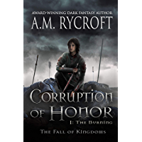 Corruption of Honor, Pt. I: The Burning (The Fall of Kingdoms Series I Book 1) (English Edition)