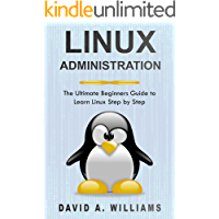 Linux Administration: The Ultimate Beginners Guide to Learn Linux Step by Step