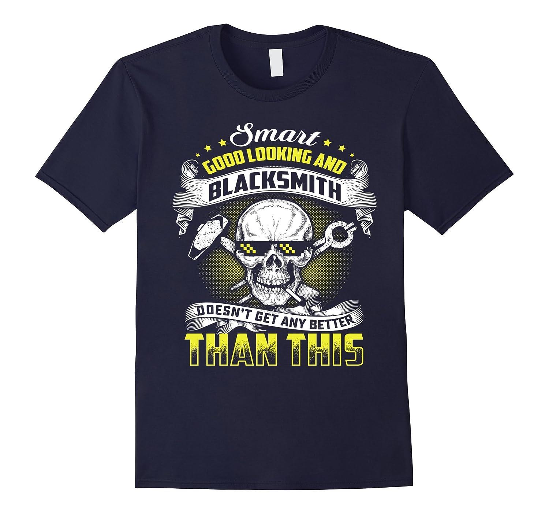 Smart Good Looking And Blacksmith T-Shirt-TD