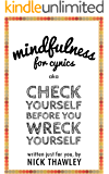 Mindfulness for Cynics aka Check Yourself Before You Wreck Yourself
