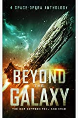 Beyond the Galaxy: The War Between Teku and Krad (A Space Opera Anthology) Kindle Edition