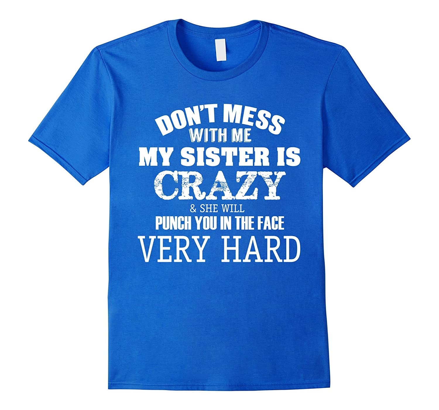91c0ac779 Funny t shirt DON'T MESS WITH ME MY SISTER IS CRAZY T SHIRT-ANZ ...