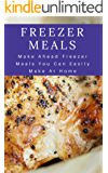 Freezer Meals: Make Ahead Freezer Meals You Can Easily Make At Home (Make Ahead Recipes)