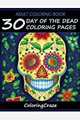 Adult Coloring Book: 30 Day Of The Dead Coloring Pages, Día De Los Muertos (Day Of The Dead Collection) (Volume 1) Paperback