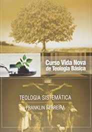 Curso Vida Nova de Teologia Básica. Teologia Sistemática - Volume 7