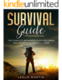 Survival Guide for Beginners 2021: The Complete Guide For Urban And Wilderness Survival In 2021 (Leslie Martin Survival…