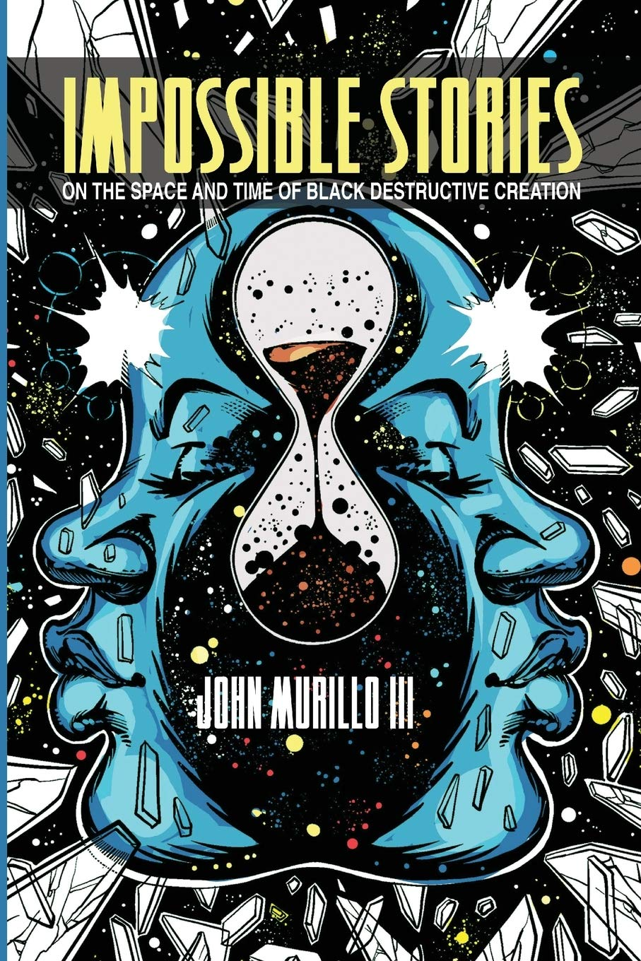 Amazon.com: Impossible Stories: On the Space and Time of Black Destructive  Creation (New Suns: Race, Gender, and Sexuality) (9780814257777): Murillo  III, John: Books
