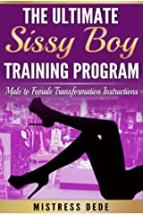 The Ultimate Sissy Boy Training Program: Male to Female Transformation Instructions (Sissy Boy Feminization Training)