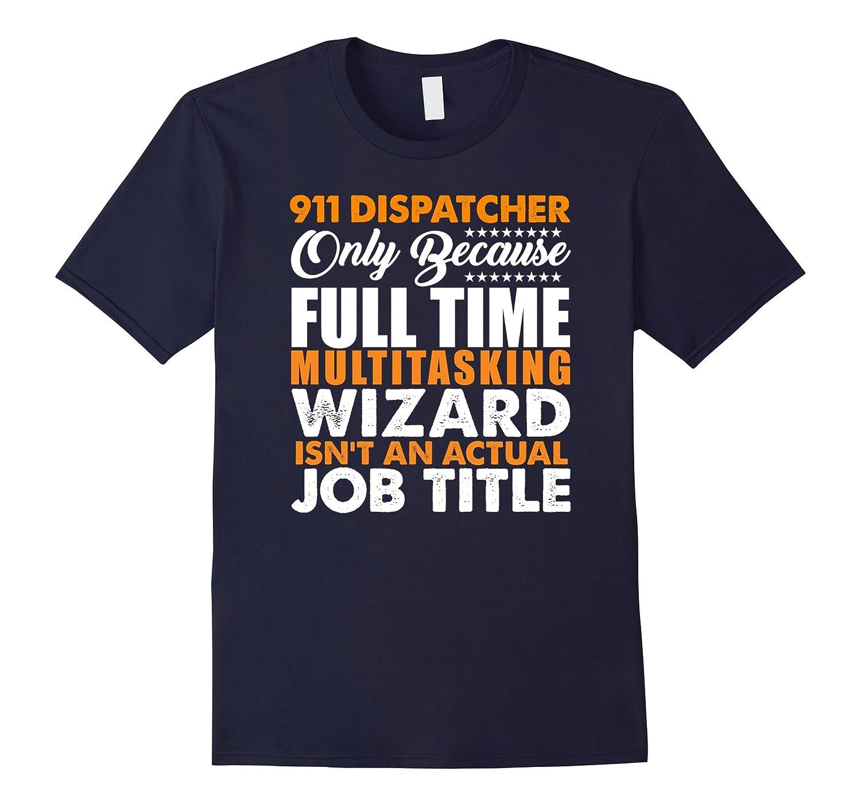 911 Dispatcher Is Not An Actual Job Title Wizard T-Shirt-TJ