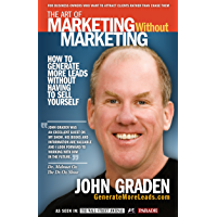 The Art of Marketing Without Marketing: How to Get More Leads for Your Small Business Without Selling (English Edition)