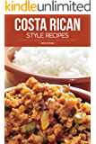 Costa Rican Style Recipes: A Complete Cookbook of Central American Dish Ideas!