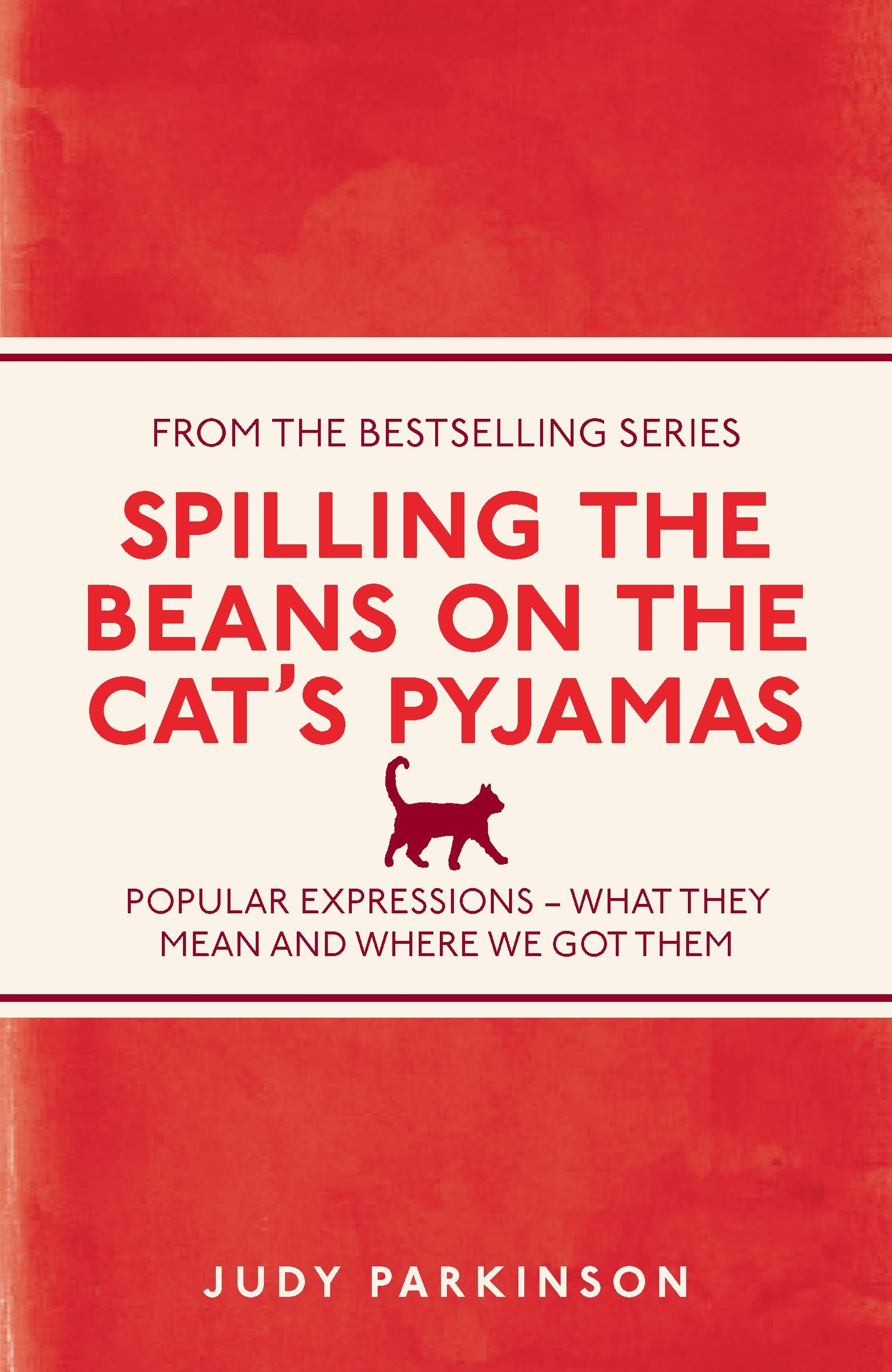 Spilling the Beans on the Cat's Pyjamas: Popular Expressions - What They Mean and Where We Got Them (I Used to Know That ...)