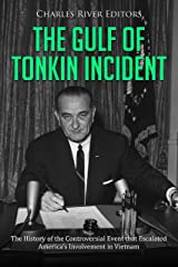 The Gulf of Tonkin Incident: The History of the Controversial Event that Escalated America's Involvement in Vietnam Kindle Edition