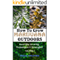 HOW TO GROW MARIJUANA OUTDOORS: Guerrilla Growing Techniques & Strategies