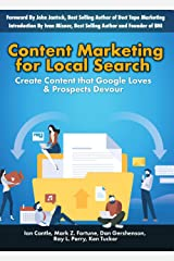 Content Marketing for Local Search: Create Content that Google Loves & Prospects Devour Kindle Edition