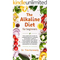 The Alkaline Diet for Beginners: The Complete Guide to Understand pH, Cleanse Your Body Using a Plant-Based Diet, Boost Your Energy, and Reset Your Health ... Degenerative Diseases (English Edition)