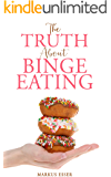 The Truth About Binge Eating: How to End Binge Eating and Lose Excess Weight to Think Differently About Food!
