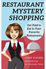 Restaurant Mystery Shopping: Get Paid to Eat in Your Favorite Restaurants (IdeaLady Guides Book 3) Kindle Edition