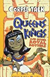 Corpse Talk: Queens and Kings: and Other Royal Rotters (The Phoenix Presents)