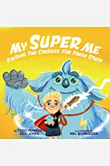 My Super Me: Finding The Courage For Tough Stuff Kindle Edition