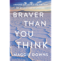 Braver Than You Think: Around the World on the Trip of My (Mother's) Lifetime (English Edition)