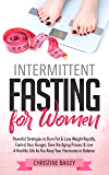 Intermittent Fasting For Women: Powerful Strategies To Burn Fat & Lose Weight Rapidly, Control Hunger, Slow The Aging…