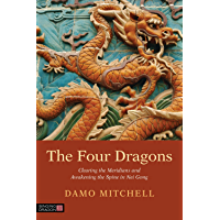 The Four Dragons: Clearing the Meridians and Awakening the Spine in Nei Gong (Daoist Nei Gong)