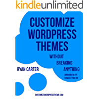 Customize WordPress Themes without Breaking Anything: & How to Fix Things If You Do