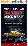 Most Popular Chinese Recipes Quick & Easy: How to cook Chinese recipes and save on restaurant and takeout bills!