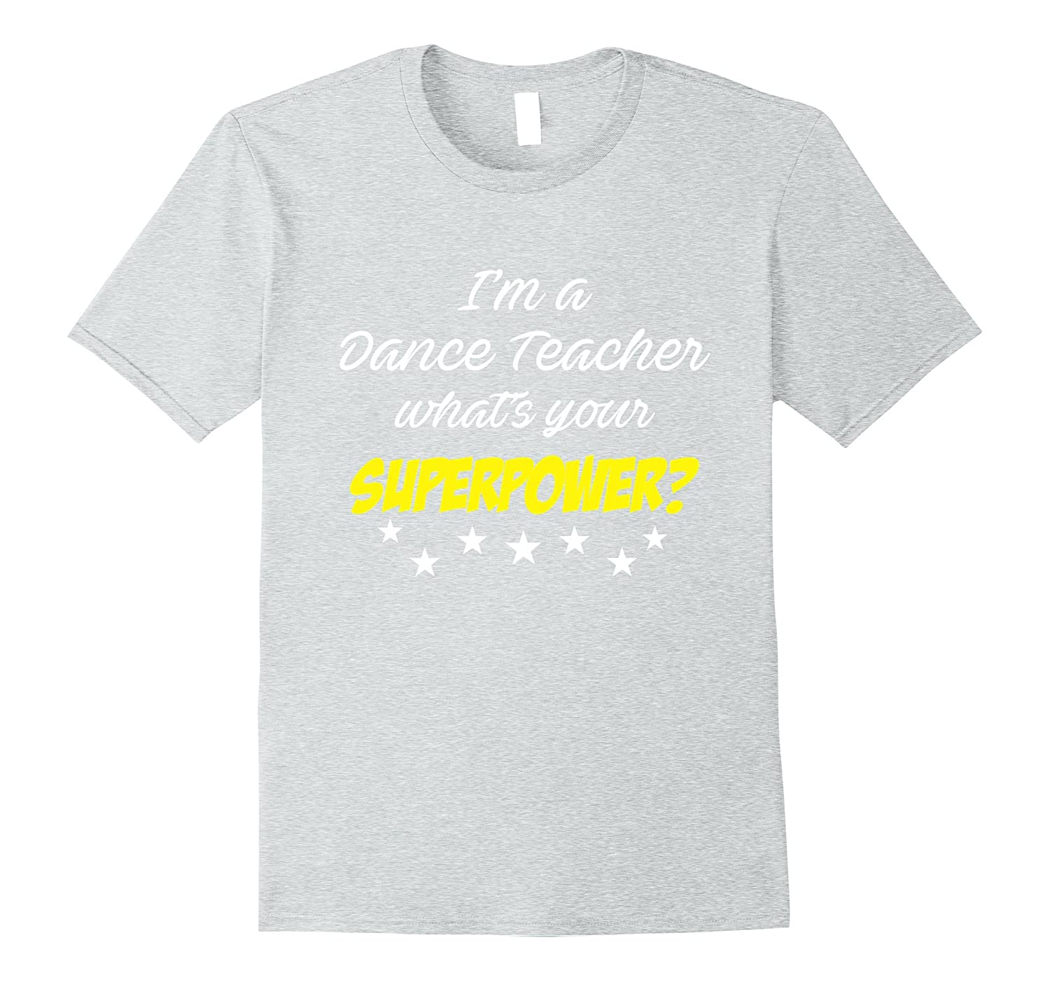 Dance Teacher Whats Your Superpower Appreciate Day Gift Tee-Vaci