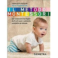 Il metodo Montessori. Per crescere tuo figlio da 0 a 3 anni e aiutarlo a essere se stesso: 1