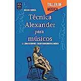 """Técnica Alexander para músicos: La """"zona de confort"""": salud y equilibrio en la música (Taller de música) (Spanish Edition)"""
