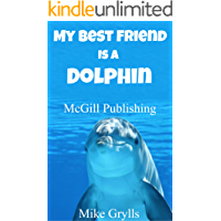 Books For Kids: My Best Friend Is a Dolphin!: Bedtime Stories For Kids Ages 3-8 (Kids Books - Bedtime Stories For Kids - Children's Books - Free Stories)