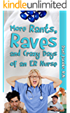 More Rants, Raves, and Crazy Days of an ER Nurse: Funny, True Life Stories of Medical Humor from the Emergency Room