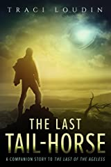 The Last Tail-Horse: A Companion Story to The Last of the Ageless (The Ageless Post-Apocalypse Book 1) Kindle Edition
