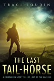 The Last Tail-Horse: A Companion Story to The Last of the Ageless (The Ageless Post-Apocalypse Book 1)