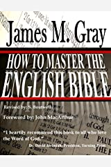 How to master the English Bible: By: James M. Gray, John MacArthur, Dr. David Jerimiah, S. Boutwell Kindle Edition