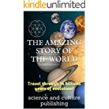 THE AMAZING STORY OF THE WORLD: Travel through 14 billions years of evolution!
