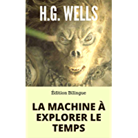 LA MACHINE À EXPLORER LE TEMPS / THE TIME MACHINE (Édition Bilingue Français / Anglais) + Biographie de l'auteur autour de son oeuvre.