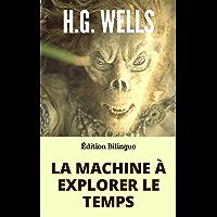 LA MACHINE À EXPLORER LE TEMPS / THE TIME MACHINE (Édition Bilingue Français / Anglais) + Biographie de l'auteur autour de son oeuvre.