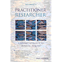 Becoming a Practitioner-Researcher: A Gestalt Approach to Holistic Inquiry (Management, Policy + Education) (English Edition)