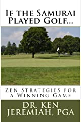 If the Samurai Played Golf. Zen Strategies for a Winning Game Kindle Edition