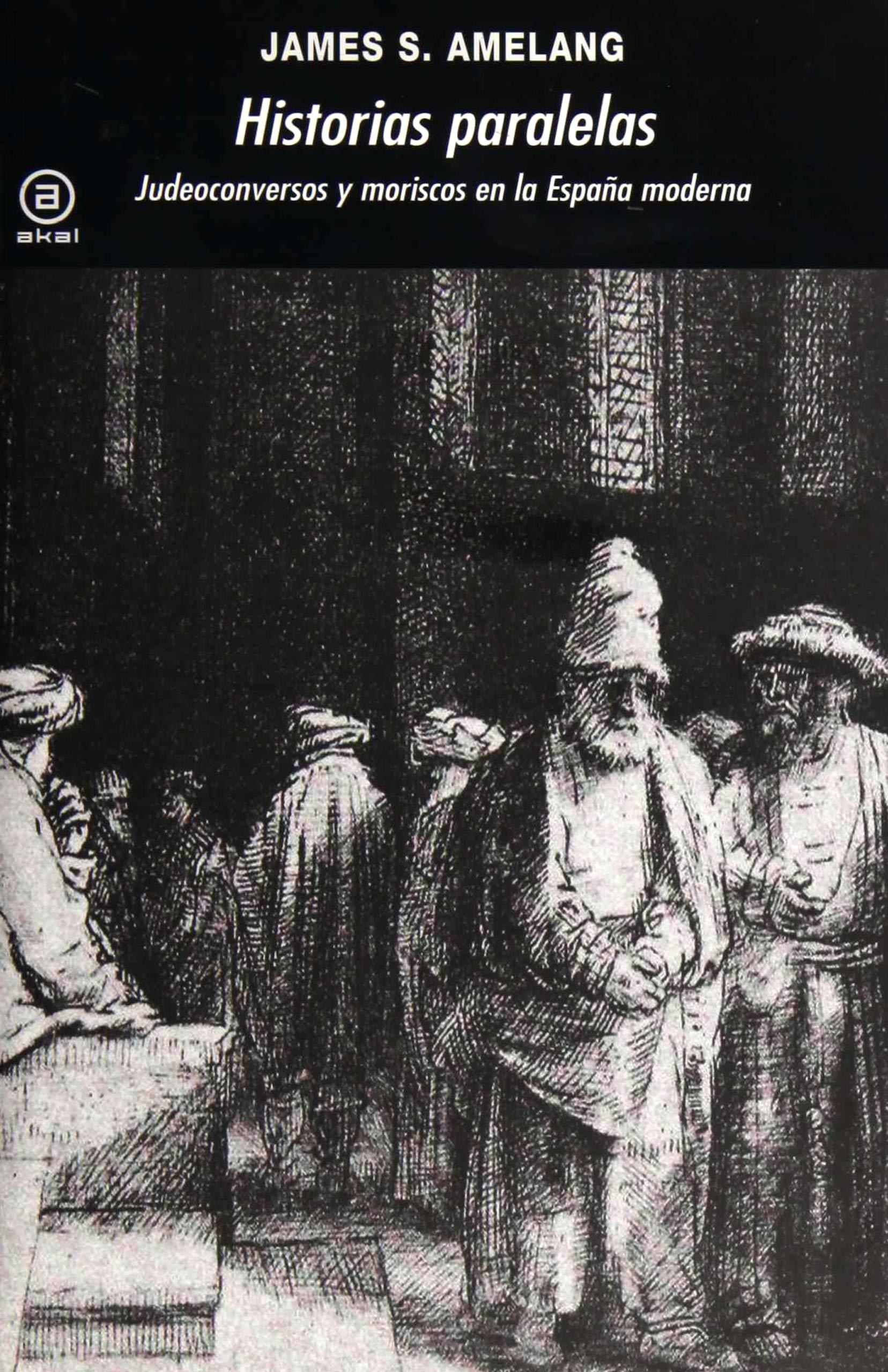 Historias paralelas: Judeoconversos y moriscos en la España moderna Universitaria: Amazon.es: Amelang, James S., Blasco Castiñeyra, Jaime: Libros
