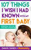 107 Things I Wish I Had Known with My First Baby: Essential Tips for the First 3 Months