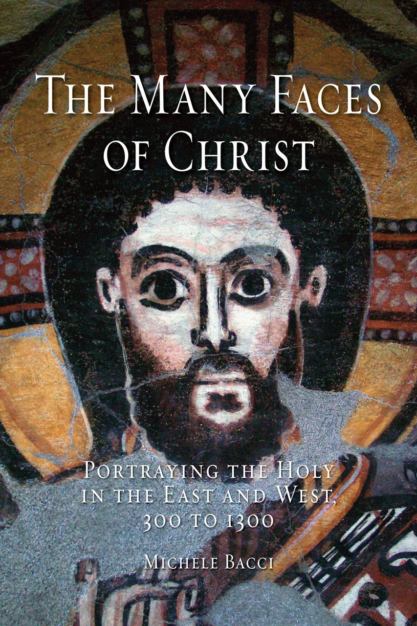 The Many Faces of Christ: Portraying the Holy in the East and West, 300 to 1300 por Michele Bacci