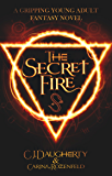 The Secret Fire: A gripping Young Adult Fantasy novel (The Alchemist Chronicles teen series Book 1)