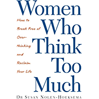 Women Who Think Too Much: How to break free of overthinking and reclaim your life (English Edition)