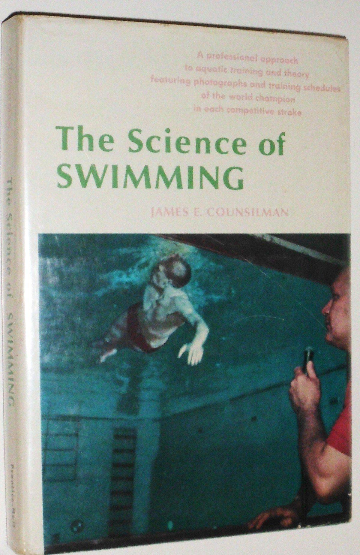 The Science of Swimming: James E. Counsilman: 9780137953851: Amazon.com:  Books