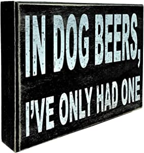 UNiQ Designs Box Sign IN DOG BEERS I'VE ONLY HAD ONE Desk Art - Funny Desk Decor Fun Office Decor Decorative Signs - Inspirational Signs - Best Friend Signs - Best Friends Motivational Signs 6 x 8